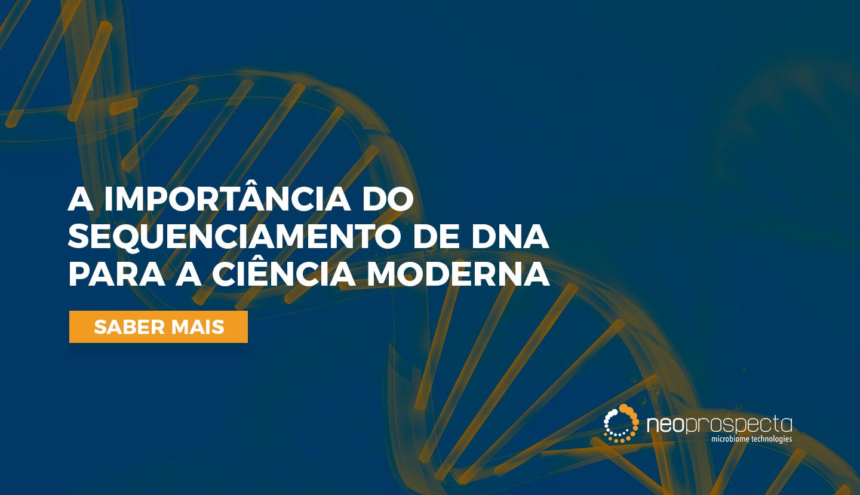 A importância do sequenciamento de DNA para a ciência moderna