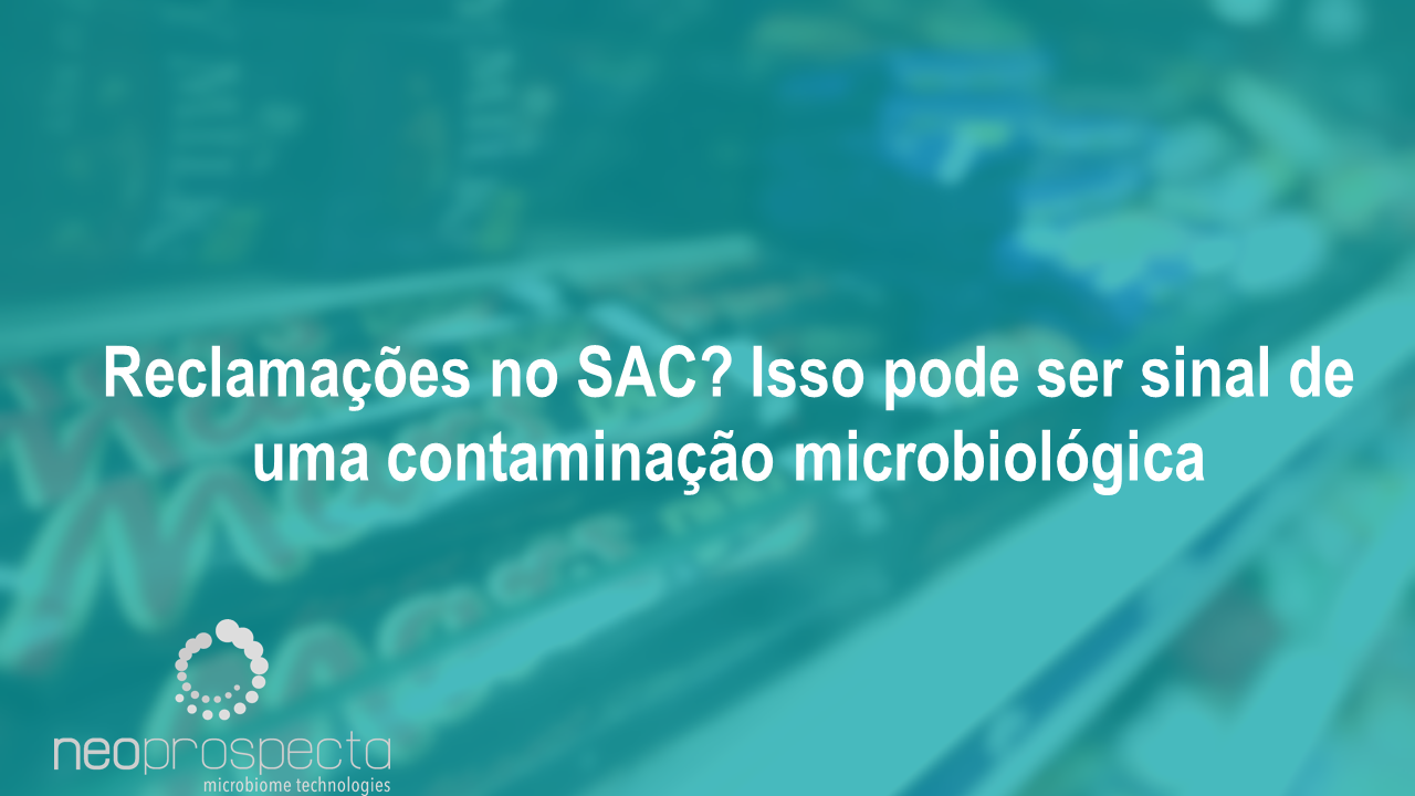 Está com muitas reclamações no SAC? Isso pode ser sinal de uma contaminação microbiológica no seu produto final