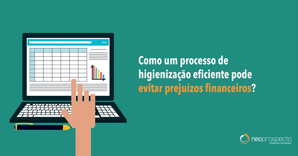 Como um processo de higienização eficiente pode evitar prejuízos financeiros?