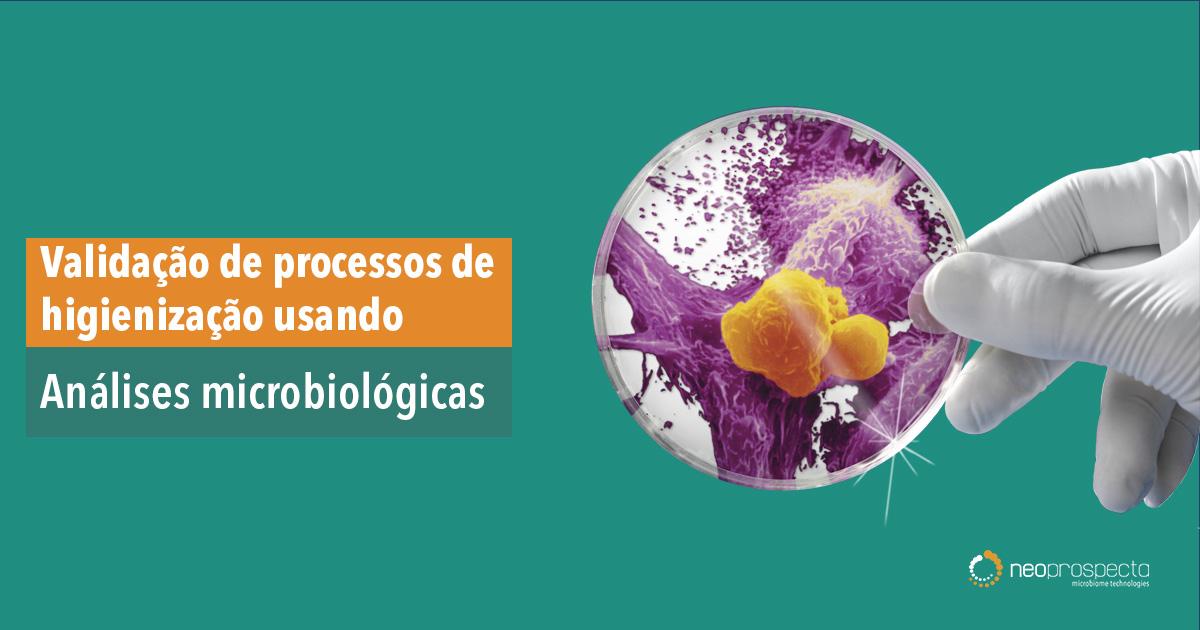 VALIDAÇÃO DE PROCESSOS DE HIGIENIZAÇÃO USANDO ANÁLISES  MICROBIOLÓGICAS