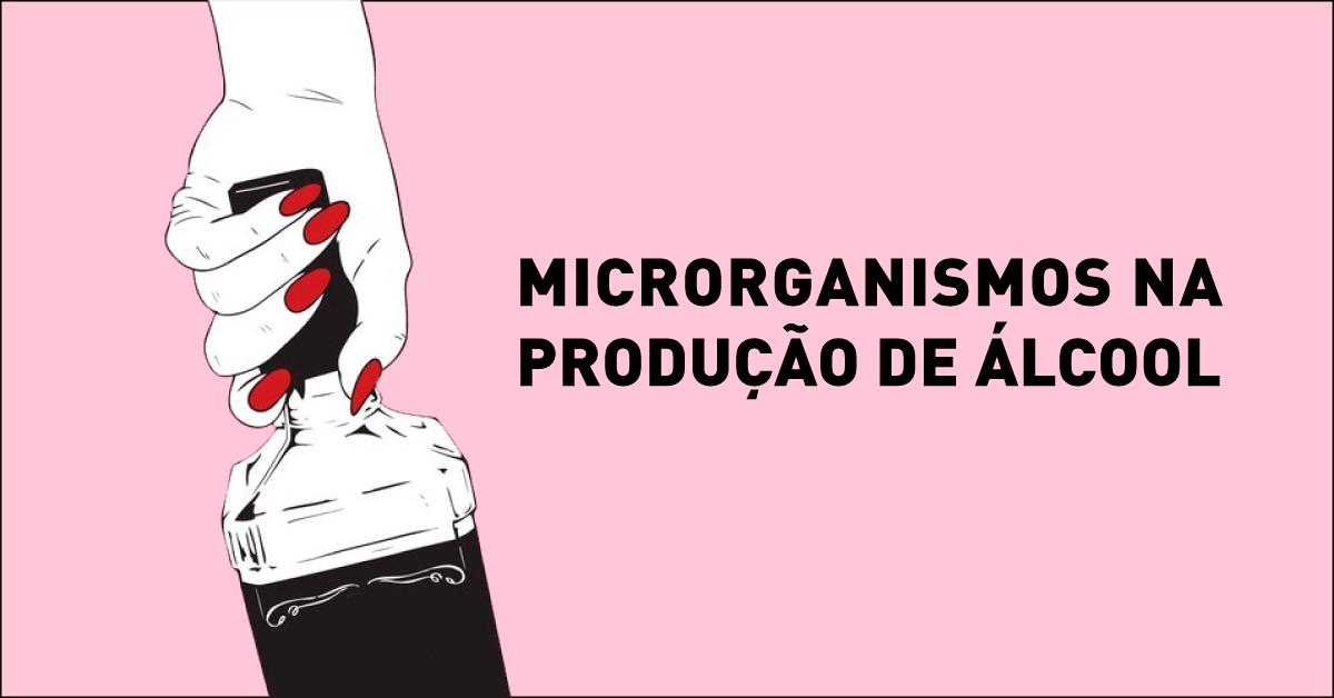 Microrganismos na produção de álcool