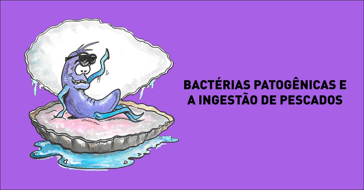 Bactérias patogênicas e a ingestão de pescados
