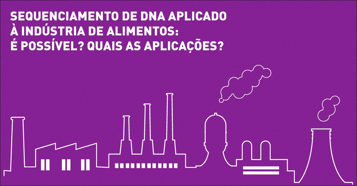 Sequenciamento de DNA aplicado à indústria de alimentos: é possível?