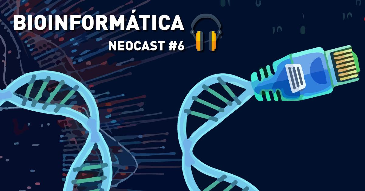 Bioinformática – NeoCast #6