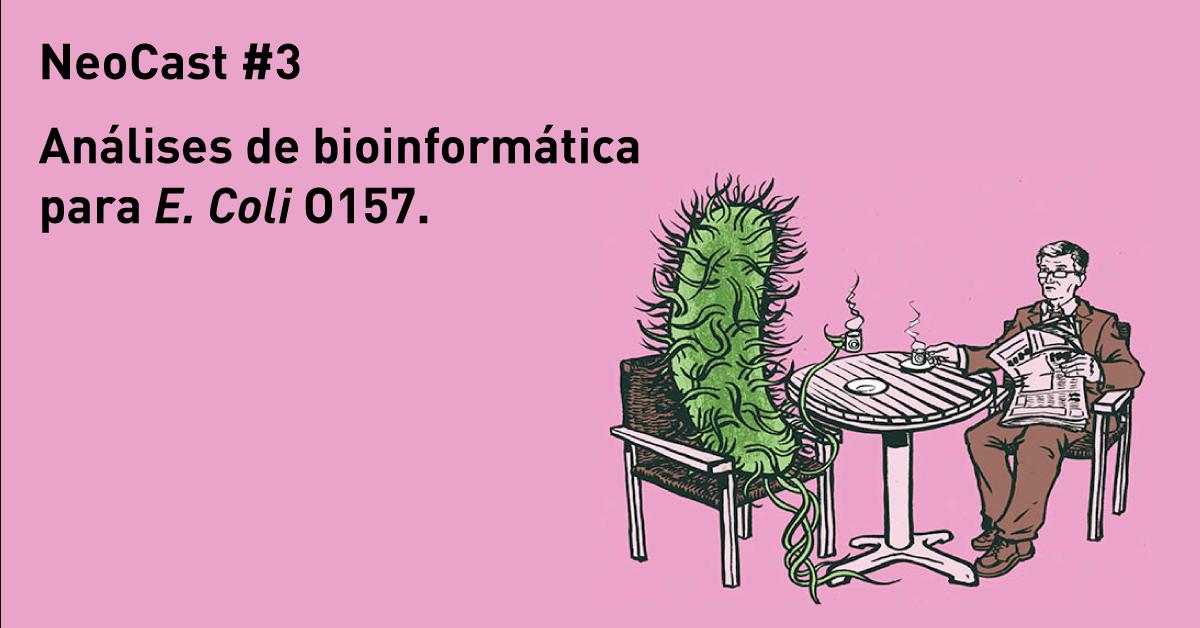 Análise de bioinformática para E. Coli O157 – NeoCast #3