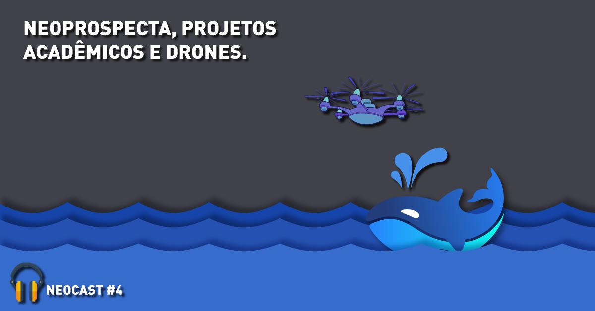 Neoprospecta, projetos acadêmicos e drones – NeoCast #4