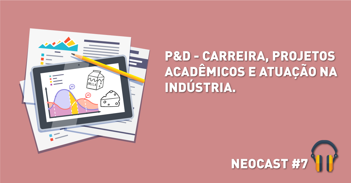 P&D – Carreira e atuação na indústria de alimentos – NeoCast #7