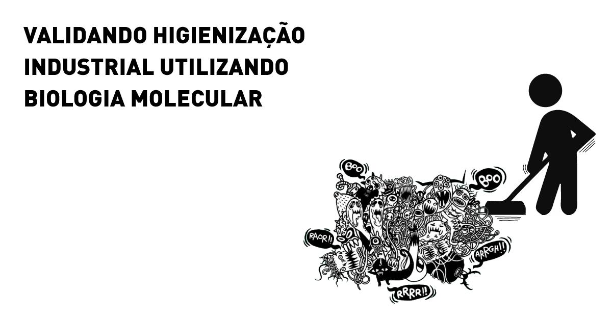 Validando higienização industrial utilizando biologia molecular