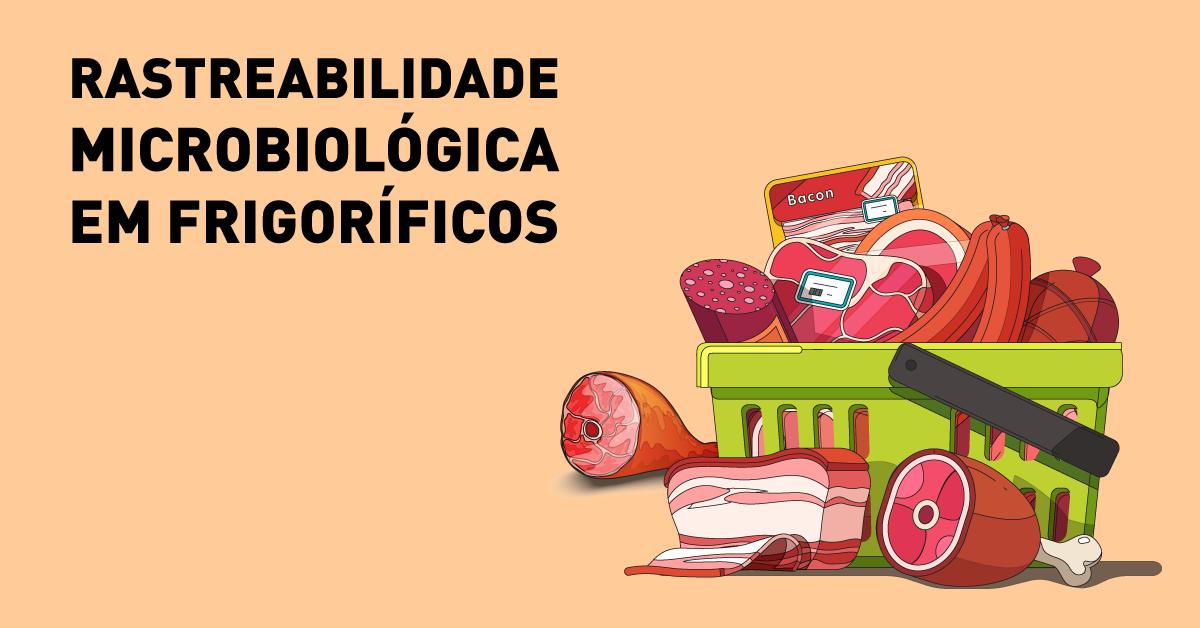 Rastreabilidade microbiológica em frigoríficos