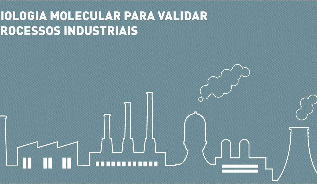 Biologia molecular para validar processos industriais