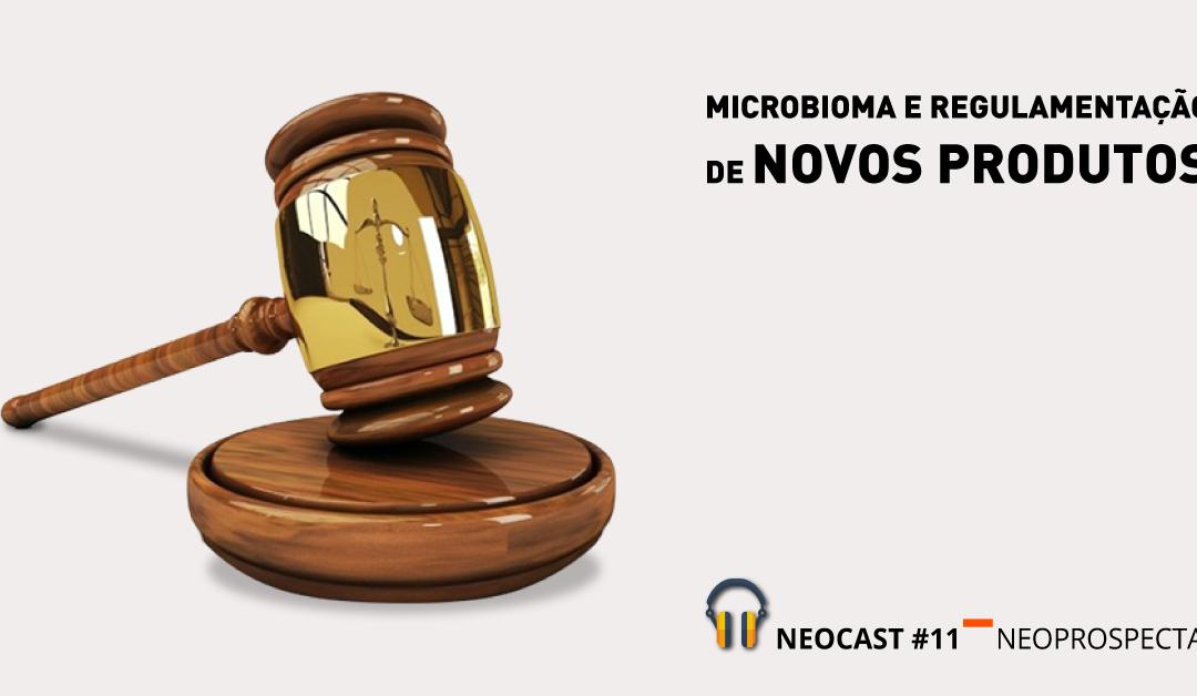 NeoCast #11 – Microbioma e regulamentação de novos produtos