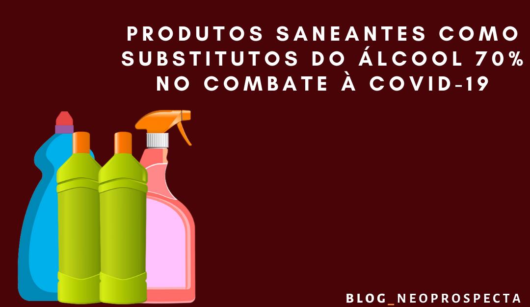 PRODUTOS SANEANTES COMO SUBSTITUTOS DO ÁLCOOL 70% NO COMBATE À COVID-19
