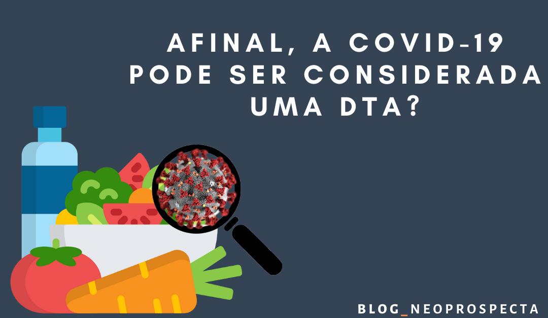 AFINAL, A COVID-19 PODE SER CONSIDERADA UMA DTA?