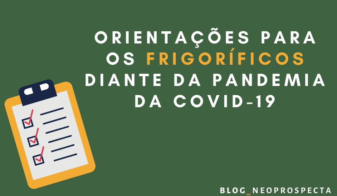 ORIENTAÇÕES PARA OS FRIGORÍFICOS DIANTE DA PANDEMIA DA COVID-19