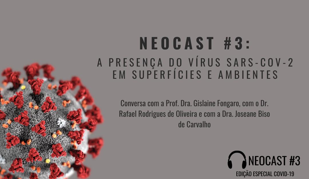 NeoCast COVID-19 #3: A presença do vírus SARS-CoV-2 em superfícies e ambientes