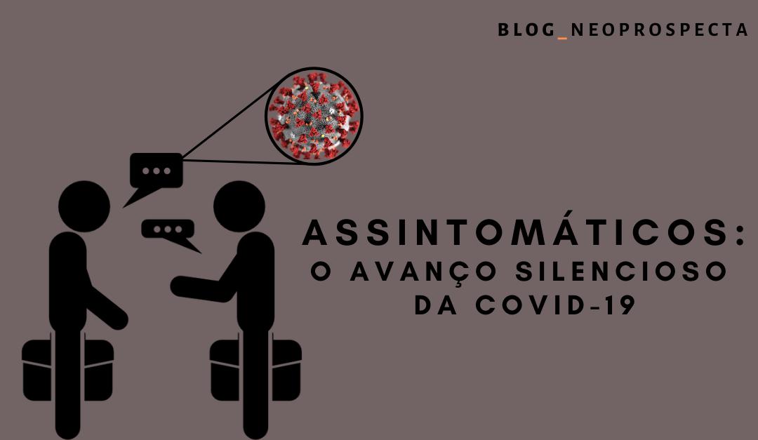 Assintomáticos: O avanço silencioso da COVID-19