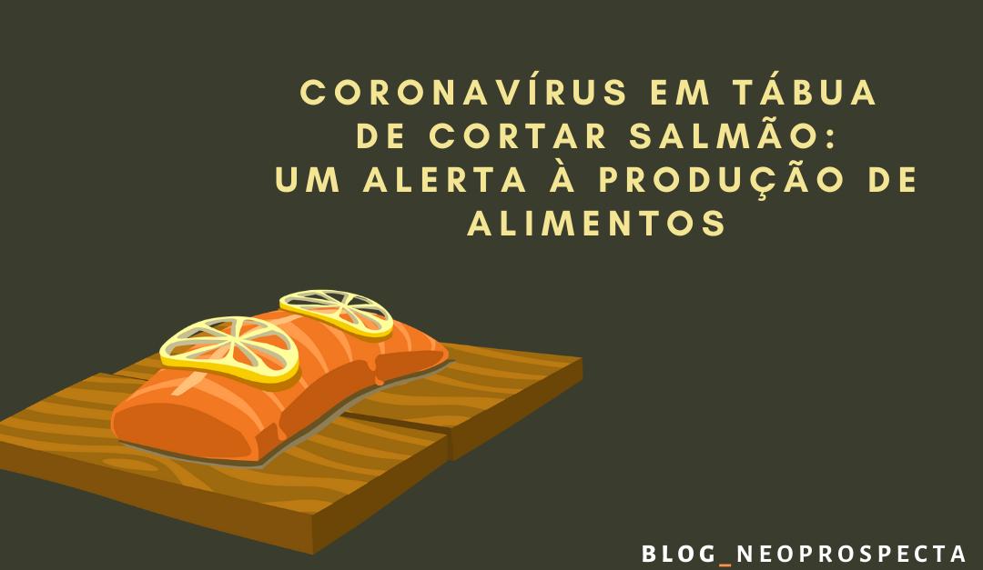 Coronavírus em tábua de cortar salmão: Um alerta à produção de alimentos