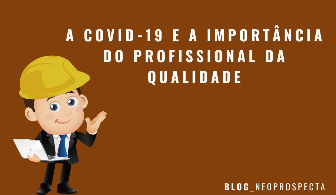A COVID-19 e a importância do profissional da qualidade