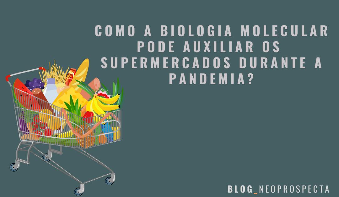 Como a biologia molecular pode auxiliar os supermercados durante a pandemia?