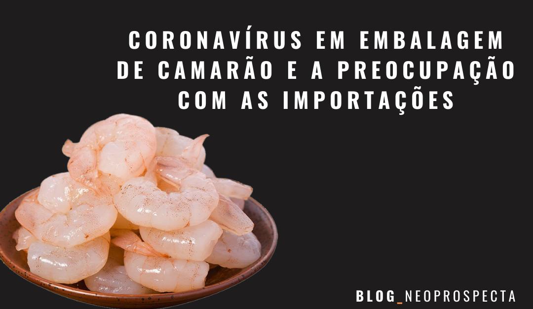Coronavírus em embalagem de camarão e a preocupação com as importações