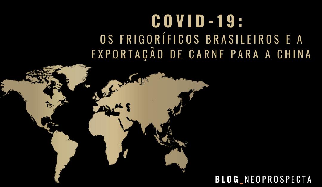 COVID-19: Os frigoríficos brasileiros e a exportação de carne para a China