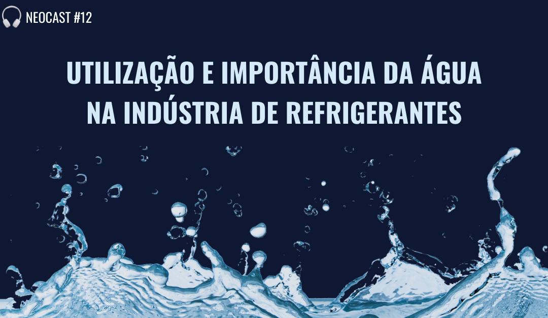 Neocast #12 Utilização e importância da água na indústria de refrigerantes