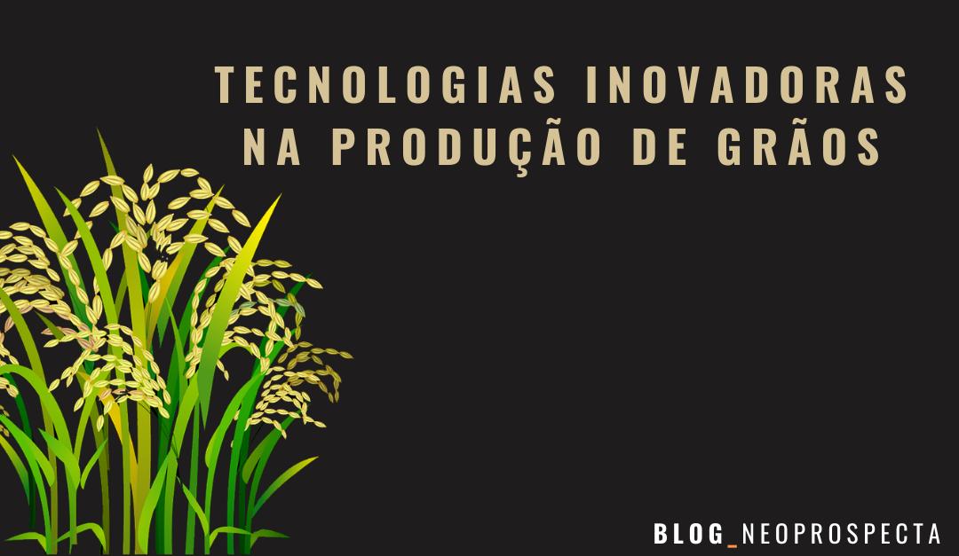 O uso de tecnologias inovadoras na produção de grãos