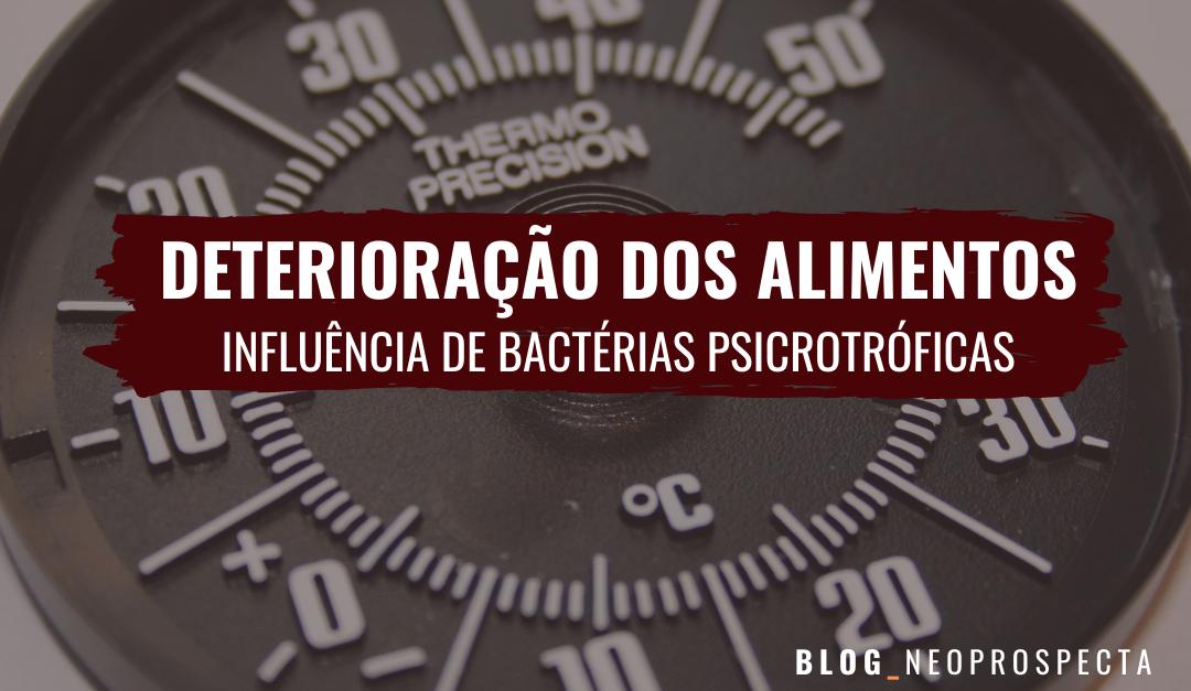 Deterioração dos alimentos – Influência de bactérias psicrotróficas